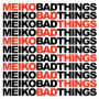 Meiko bad things