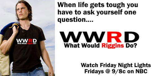 ask what Tim Riggins would Tim Riggins Friday Night Lights Quotes