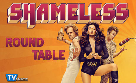 Shameless Round Table: The Gallaghers Have A Home!