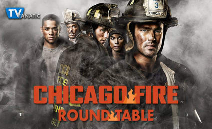 Chicago Fire Round Table: Sparks Are Flying!