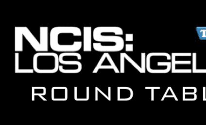 "NCIS: Los Angeles Round Table: ""Full Throttle"""
