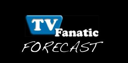 TV Fanatic Forecast