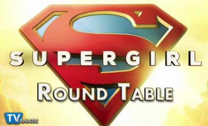 Supergirl Round Table: Wait, The World is in the Hands of Who Now?