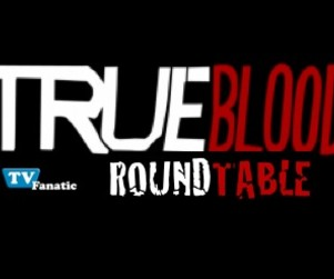 "True Blood Round Table: ""Fresh Blood"""