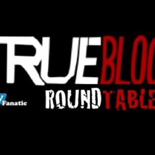 "True Blood Round Table: ""I'm Alive and I'm On Fire"""
