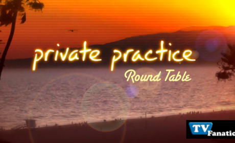 "Private Practice Round Table: ""The Parent Trap,"" ""Blowups"""
