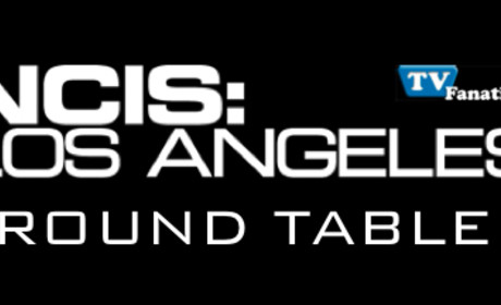 "NCIS: Los Angeles Round Table: ""Full Throttle"""