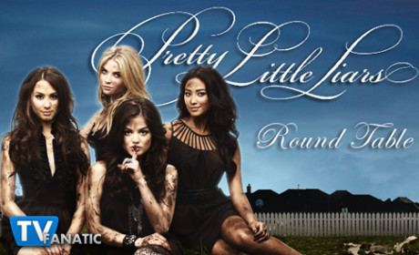 Pretty Little Liars Round Table: A-nswers!