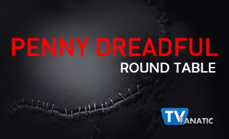 "Penny Dreadful Round Table: ""Grand Guignol"""