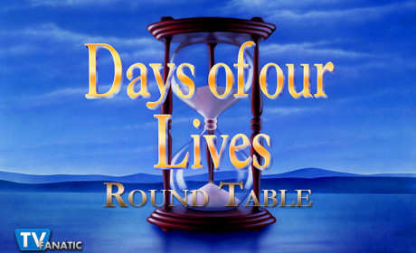 Days of Our Lives Round Table: Who Deserves More Screen Time