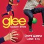 Glee cast dont wanna lose you