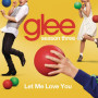 Glee cast let me love you