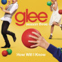 Glee cast how will i know