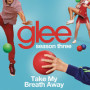Glee cast take my breath away