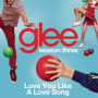 Glee cast love you like a love song