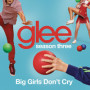 Glee cast big girls dont cry