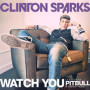 Clinton-sparks-watch-you