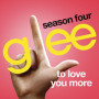 Glee cast to love you more