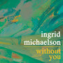 Ingrid-michaelson-without-you