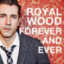 Royal wood forever and ever