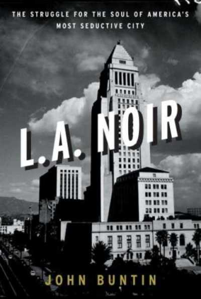 L.A. Noir: The Struggle for the Soul of America's Most Seductive City